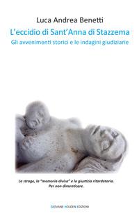 """""""L'eccidio di Sant'Anna di Stazzema"""".  Uno dei più drammatici casi insoluti della storia contemporanea nel libro di Luca Andrea Benetti"""