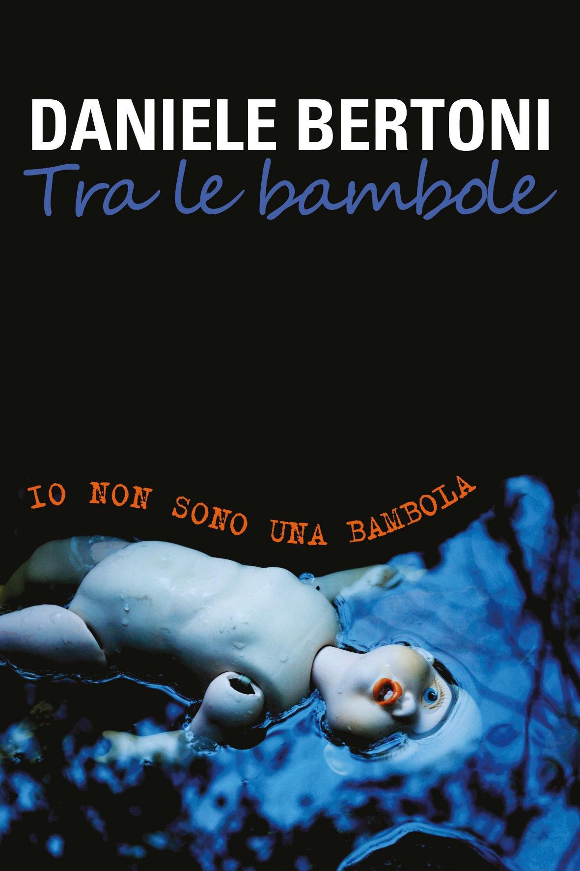 """""""Tra le bambole (io non sono una bambola)"""". Anticipata l'uscita del nuovo libro  di Daniele Bertoni"""