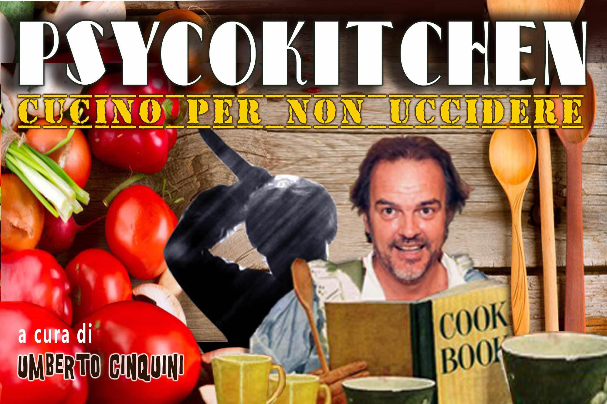 Su VersiliaToday arriva PsycoKitchen, Cucino per non Uccidere!