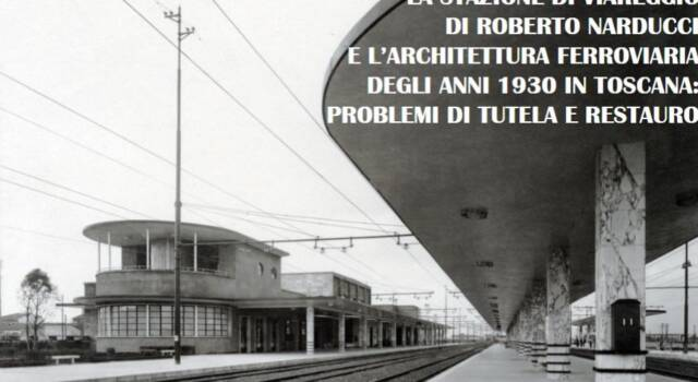 A Villa Argentina Viareggio sabato 10 giornata di studi sulla storia e sull'architettura della stazione di Viareggio realizzata da Roberto Narducci