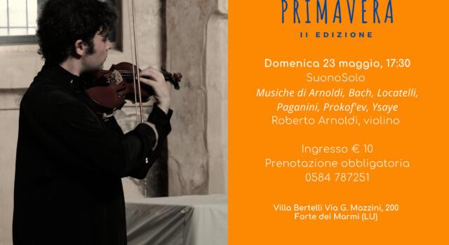 """Villa Bertelli, """"Armonie di Primavera"""" inaugura con il recital del violinista Roberto Arnoldi"""